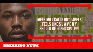 Meek Mill EXPOSES LABELS Says Feels Like S L A V E R Y should be 50 50 Split NOT 360