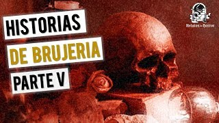 HISTORIAS DE BRUJERÍA (RECOPILACIÓN DE RELATOS V)