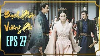 BẠCH PHÁT VƯƠNG PHI - TẬP 27 [FULL HD] | Phim Cổ Trang Hay Nhất | Phim Mới 2019