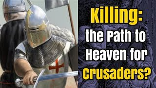 Video: Did Christian Crusaders believe killing Muslims would gain them Heaven? - Real Crusades History