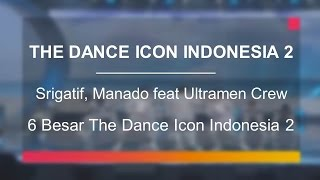 Srigatif Manado Feat Ultramen Crew 6 Besar The Dance Icon Indonesia 2
