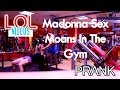 LOL Videos - Madonna Sex Moans in The Gym PRANK