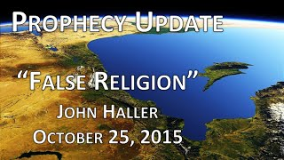 "2015 10 25 John Haller Prophecy Update ""False Religion"""