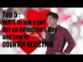 Top 5 : Ways To Ask A Girl Out For Valentine's Day, And How To COUNTER REJECTION