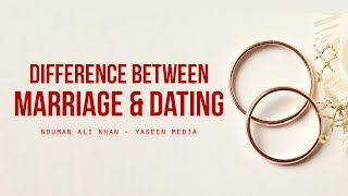 Difference Between Marriage & Dating – Nouman Ali Khan