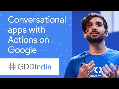Developing Conversational Apps for the Google Assistant Using Actions on Google (GDD India '17)