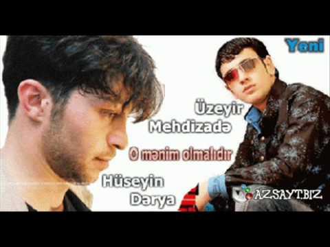 Üzeyir Mehdizadə Ft Hüseyn Dərya - O Mənim Olmalıdır.wmv video