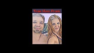 Train horn prank on Girlfriend