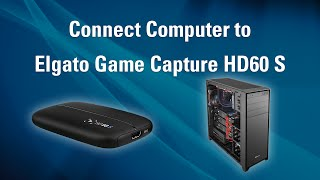 Elgato Game Capture HD60 S - How to Set Up PC Recording
