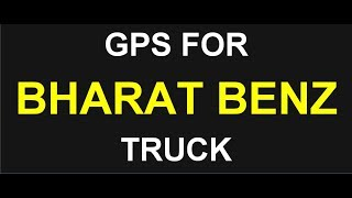 GPS Tracker for TRUCK Bharat Benz and GPS Tracker installation in TRUCK Bharat Benz