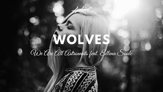 We Are All Astronauts Feat Ellena Soule Wolves