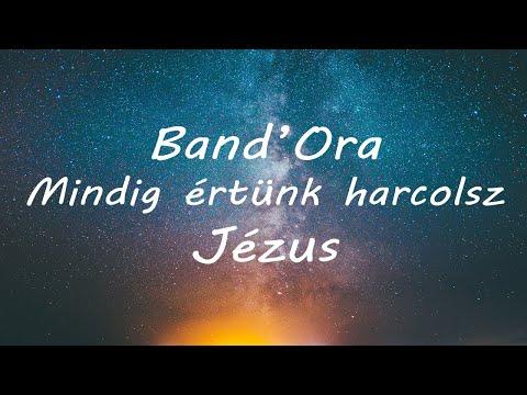 Band'Ora - Mindig  értünk harcolsz Jézus
