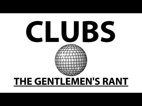 Clubs - The Gentlemen's Rant