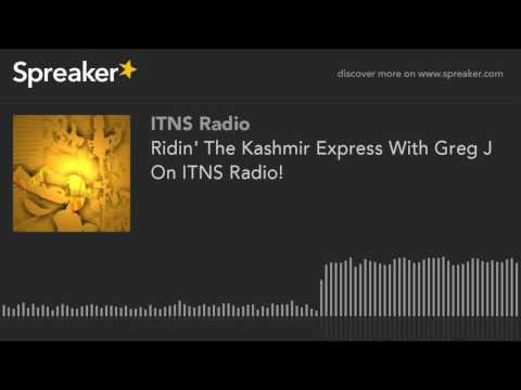Ridin' The Kashmir Express With Greg J On ITNS Radio! (part 2 of 5)