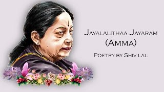 Amma.... Jayalalithaa Poetry by shiv lal