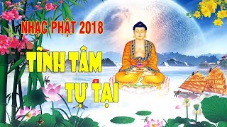 Nhạc Phật Giáo Đặc Sắc 2018 | Tĩnh Tâm Tự Tại - Dễ Nghe Dễ Ngủ