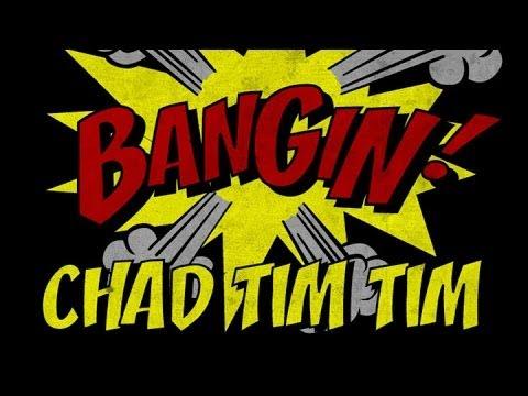 Chad Tim Tim - Bangin!