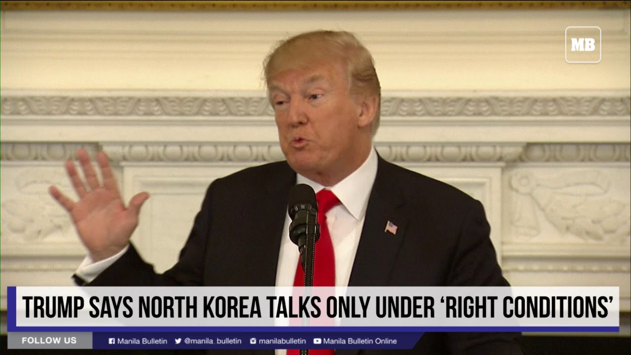 Trump says North Korea talks only under 'right conditions'