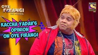 Download Kaccha Yadav's Opinion On Oye Firangi   Oye  Firangi - The Musical Special 3Gp Mp4
