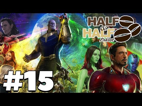 Avengers Infinity War Discussion - Half & Half Podcast 15