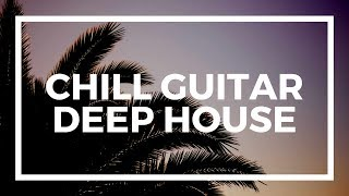 chill guitar deep house | music for videos & presentations