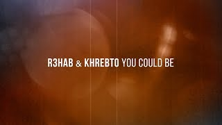 download lagu R3hab & Khrebto - You Could Be gratis