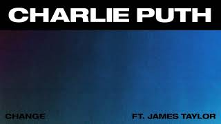 download lagu Charlie Puth - Change (feat. James Taylor) [Official Audio] gratis