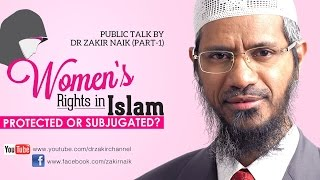 Women's Rights in Islam Protected or Subjugated? ~ Dr Zakir Naik | Part 01