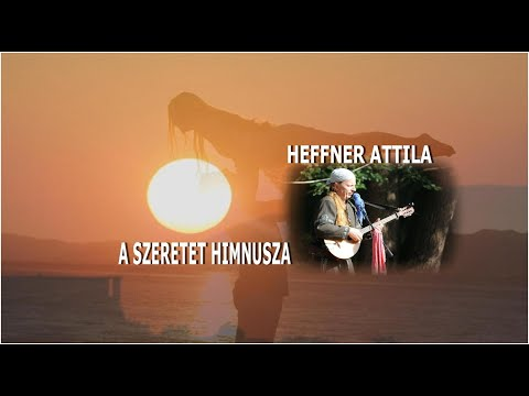 HEFFNER ATTILA - A SZERETET HIMNUSZA - The anthem of love