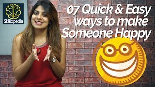 7 Quick & Easy Ways - How to make someone happy :) - Personality Development Video by Skillopedia