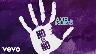 Axel, Soledad - No Es No (Lyric Video)
