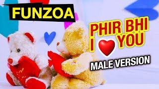 Phir Bhi I Love You (Male Version) फिर भी आए लव यू | Bojo Teddy | Mimi Teddy | Funzoa Valentine Song