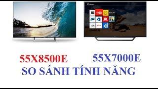 So sánh chọn mua Internet TV Sony 55X7000E hay Smart 4K 55X8500E