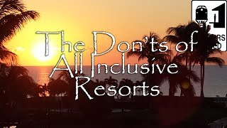 All Inclusive Resorts - The Don'ts of All Inclusive Resorts