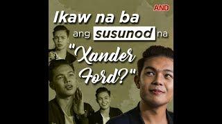 """Ikaw na ba ang susunod na """"Xander Ford""""?"""