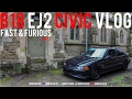 FAST & FURIOUS B18 EJ2 CIVIC VLOG 1/2