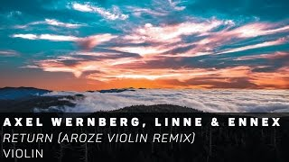 [Violin]Axel Wernberg, Linne & Ennex - Return (Aroze Violin Remix)