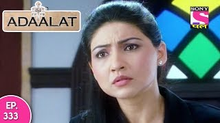 Adaalat - अदालत - Episode 333 - 22nd August, 2017