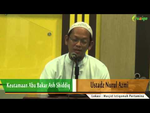 Ust. Nurul Azmi - Keutamaan Abu Bakar Ash Shiddiq
