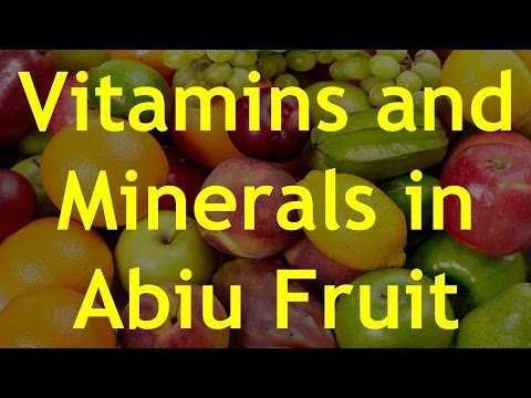 Vitamins and Minerals in Abiu Fruit - Health Benefits of Abiu Fruit