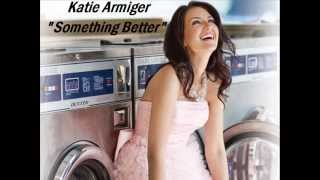 Watch Katie Armiger Something Better video