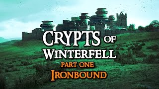 Crypts of Winterfell - Part One Ironbound (Game of Thrones Theory)