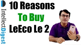 10 Resons To Buy LeEco (LeTV) Le 2- Crisp Review | Intellect Digest