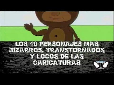 LOS 10 PERSONAJES MAS BIZARROS, TRANSTORNADOS Y LOCOS DE LAS CARICATURAS