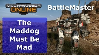 MechWarrior Online  - The Maddog Must Be Mad