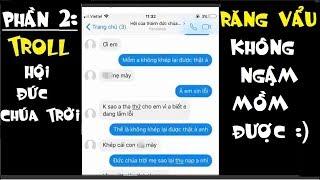 P2 Nhắn tin Troll Hội Đức Chúa Trời - Răng Vẩu Không Ngậm Được Mồm =))