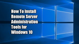 How To Install Remote Server Administration Tools for Windows 10