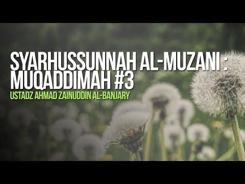 Syarhussunnah Al-Muzani : Muqaddimah #3 - Ustadz Ahmad Zainuddin Al-Banjary