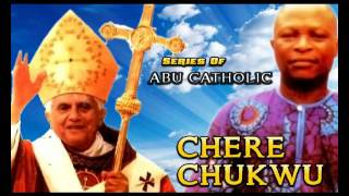 Chere Chukwu - Series Of Abu Catholic - Latest 2016 Nigerian Gospel Music