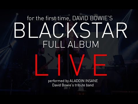 BLACKSTAR LIVE THE FULL ALBUM by Aladdin Insane David Bowie Tribute Band